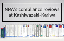 NRA's compliance reviews at Kashiwazaki-Kariwa Nuclear Power Station